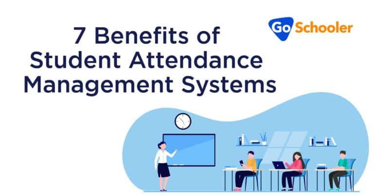 7 Benefits of Student Attendance Management Systems